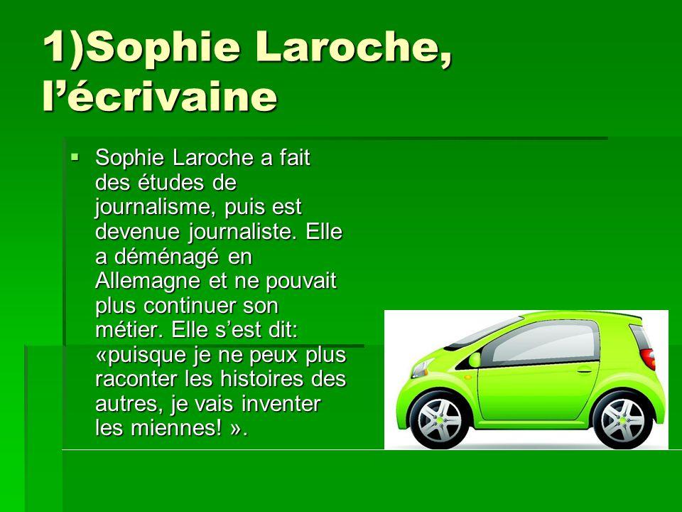 1)Sophie Laroche, lécrivaine Sophie Sophie Laroche a fait des études de journalisme, puis est devenue journaliste. Elle a déménagé en Allemagne et ne