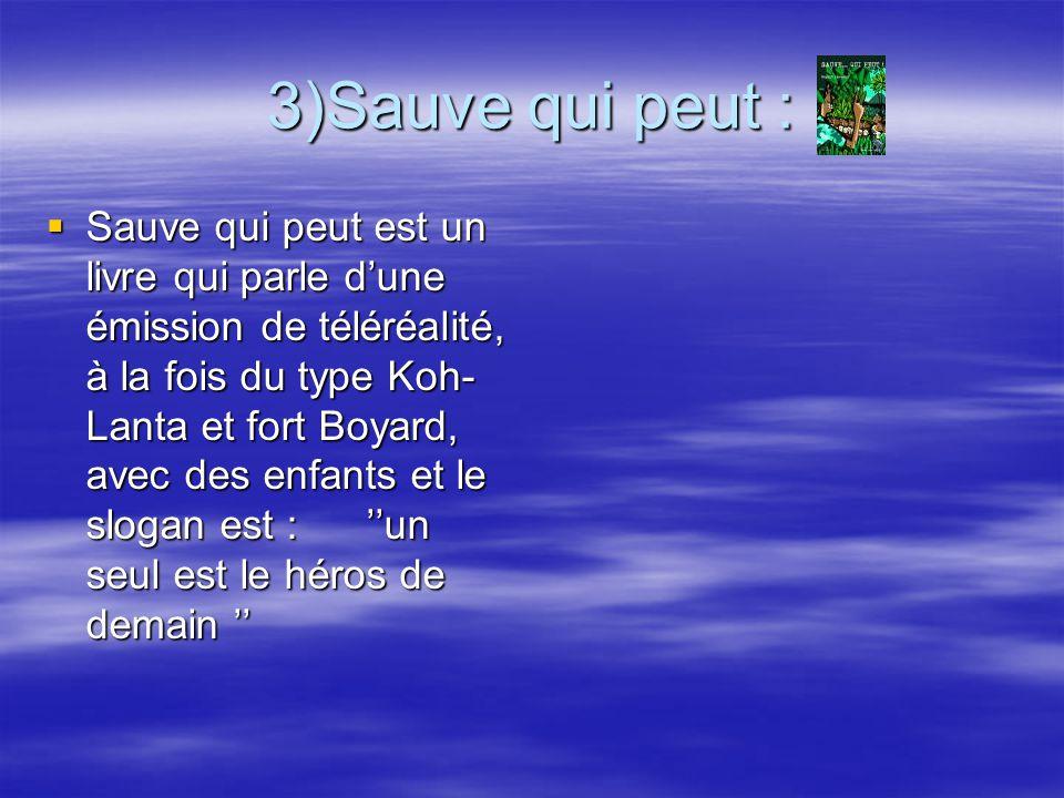3)Sauve qui peut : Sauve Sauve qui peut est un livre qui parle dune émission de téléréalité, à la fois du type Koh- Lanta et fort Boyard, avec des enf