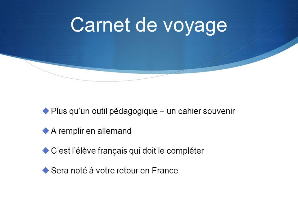 Carnet de voyage Plus quun outil pédagogique = un cahier souvenir A remplir en allemand Cest lélève français qui doit le compléter Sera noté à votre retour en France