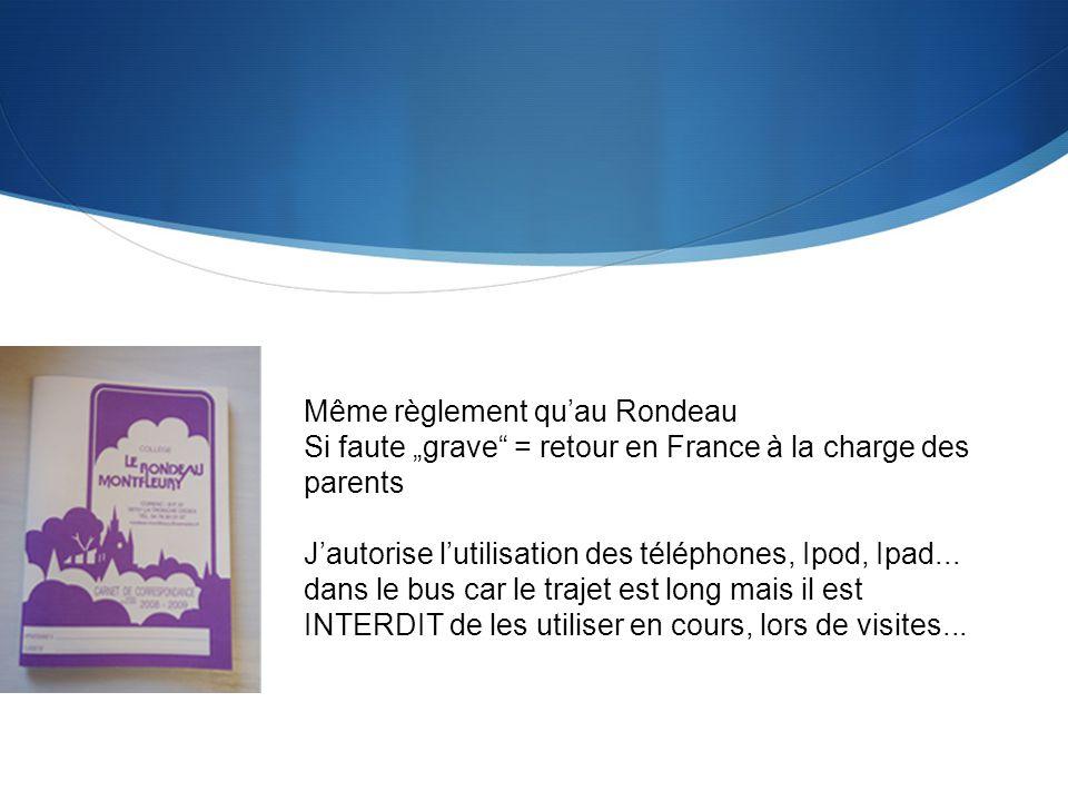 Même règlement quau Rondeau Si faute grave = retour en France à la charge des parents Jautorise lutilisation des téléphones, Ipod, Ipad... dans le bus