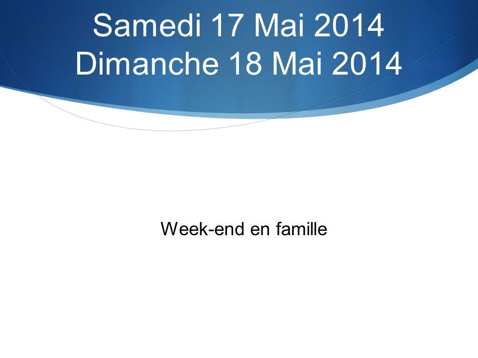 Week-end en famille Samedi 17 Mai 2014 Dimanche 18 Mai 2014