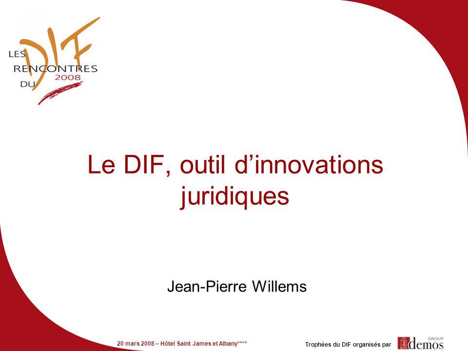 20 mars 2008 – Hôtel Saint James et Albany**** Trophées du DIF organisés par Le DIF, outil dinnovations juridiques Jean-Pierre Willems