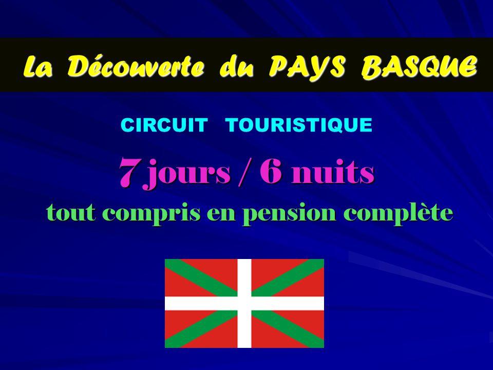 La Découverte du PAYS BASQUE 7 jours / 6 nuits tout compris en pension complète tout compris en pension complète CIRCUIT TOURISTIQUE