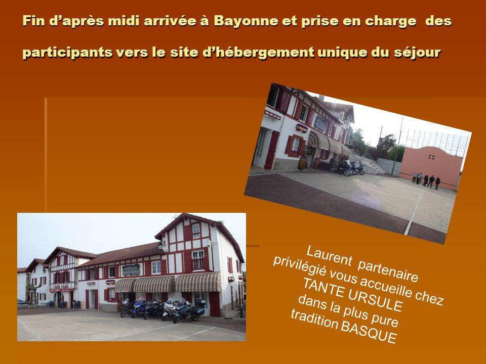 Fin daprès midi arrivée à Bayonne et prise en charge des participants vers le site dhébergement unique du séjour Laurent partenaire privilégié vous ac