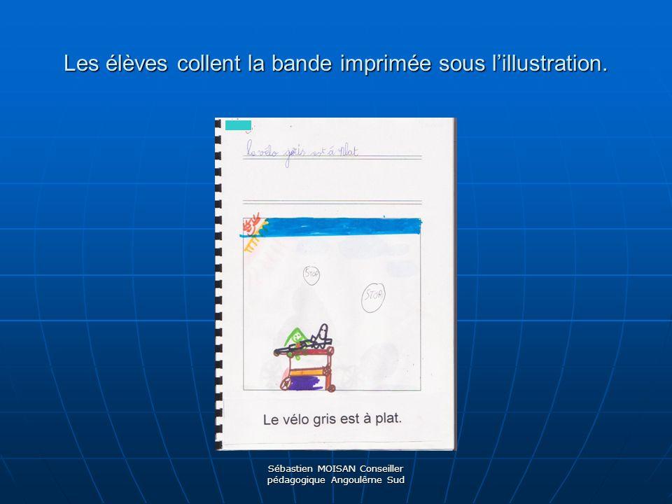 Sébastien MOISAN Conseiller pédagogique Angoulême Sud Les élèves collent la bande imprimée sous lillustration.