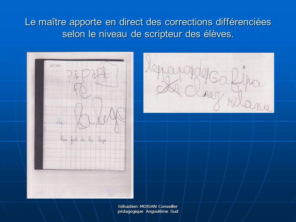 Sébastien MOISAN Conseiller pédagogique Angoulême Sud Le maître apporte en direct des corrections différenciées selon le niveau de scripteur des élève