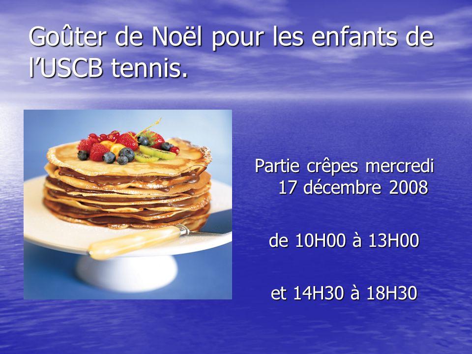 Goûter de Noël pour les enfants de lUSCB tennis. Partie crêpes mercredi 17 décembre 2008 de 10H00 à 13H00 et 14H30 à 18H30