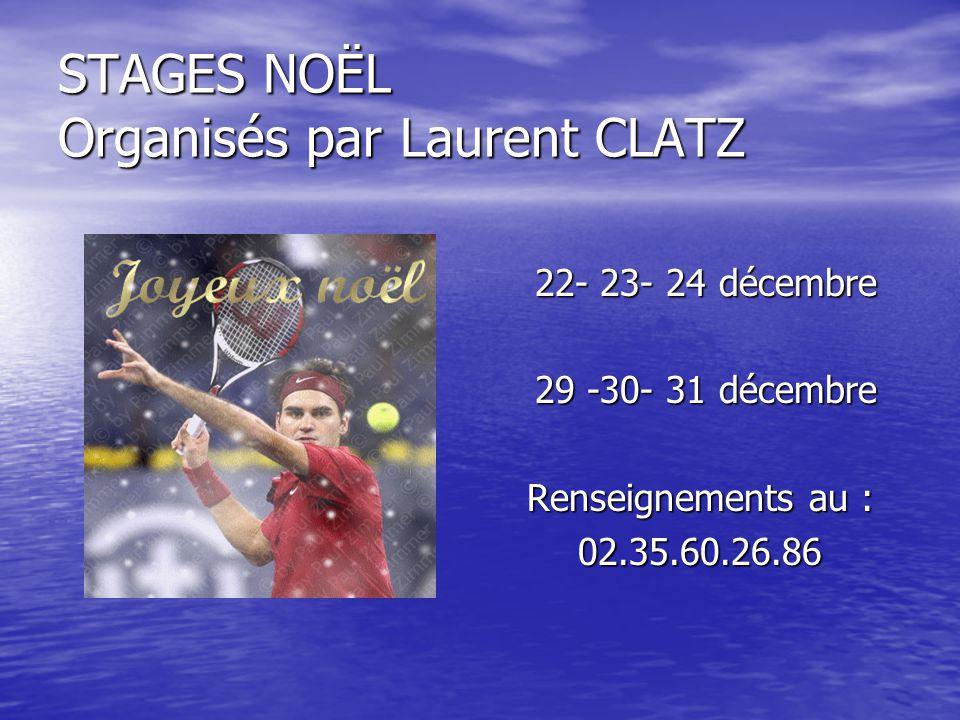 STAGES NOËL Organisés par Laurent CLATZ 22- 23- 24 décembre 22- 23- 24 décembre 29 -30- 31 décembre 29 -30- 31 décembre Renseignements au : 02.35.60.2