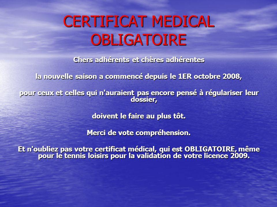 CERTIFICAT MEDICAL OBLIGATOIRE Chers adhérents et chères adhérentes la nouvelle saison a commencé depuis le 1ER octobre 2008, pour ceux et celles qui