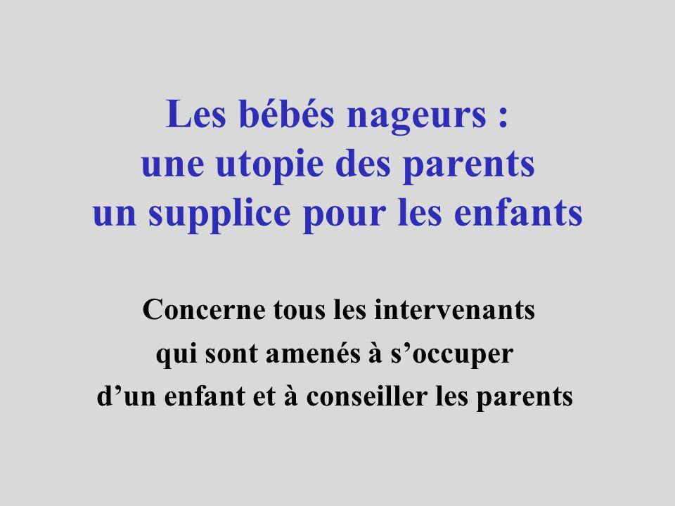 Les bébés nageurs : une utopie des parents un supplice pour les enfants Concerne tous les intervenants qui sont amenés à soccuper dun enfant et à conseiller les parents