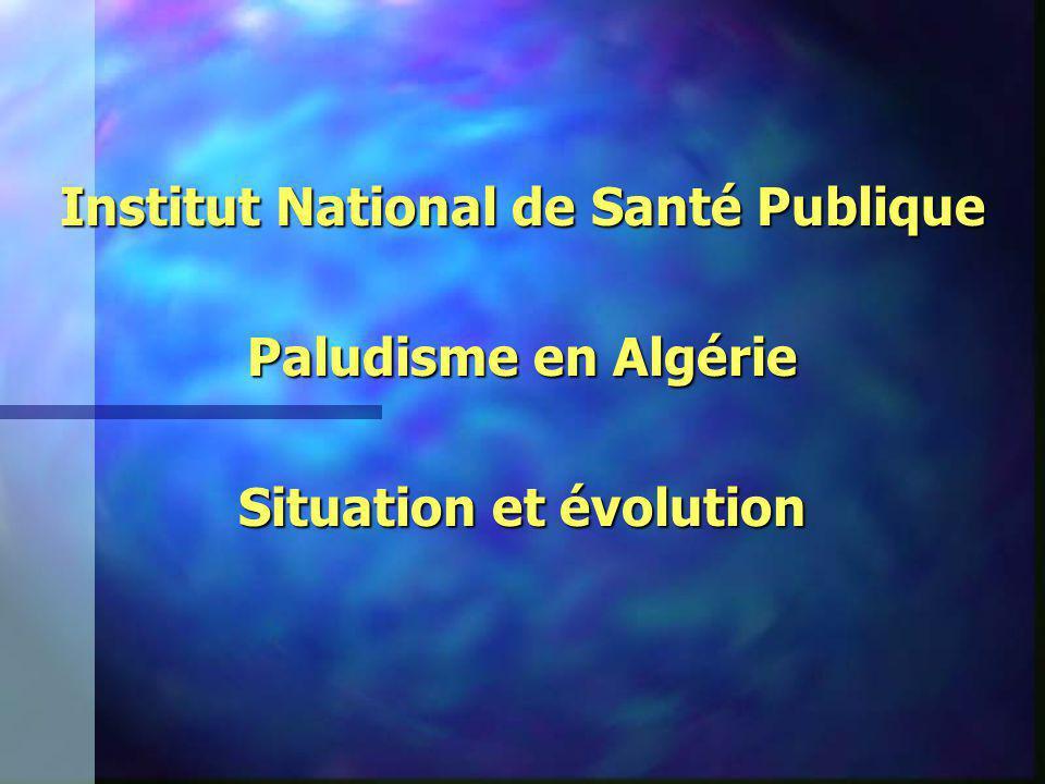 Institut National de Santé Publique Paludisme en Algérie Situation et évolution