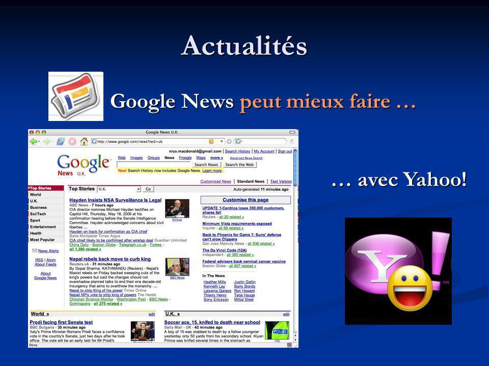 Actualités Google News peut mieux faire … Google News peut mieux faire … … avec Yahoo!