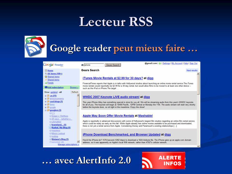 Lecteur RSS Google reader peut mieux faire … Google reader peut mieux faire … … avec AlertInfo 2.0