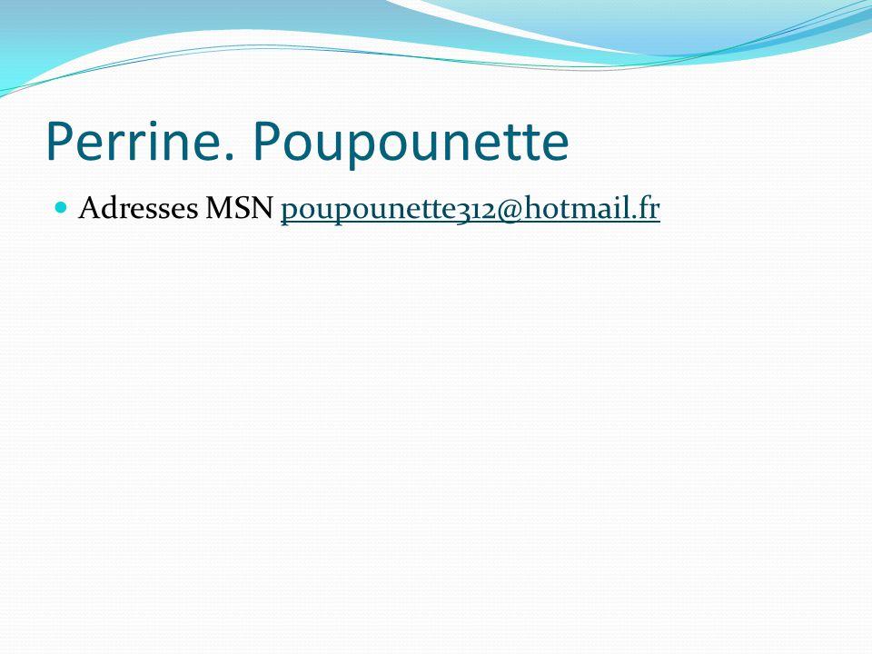 Perrine. Poupounette Adresses MSN poupounette312@hotmail.frpoupounette312@hotmail.fr