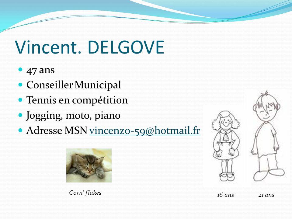 Vincent. DELGOVE 47 ans Conseiller Municipal Tennis en compétition Jogging, moto, piano Adresse MSN vincenzo-59@hotmail.frvincenzo-59@hotmail.fr 16 an
