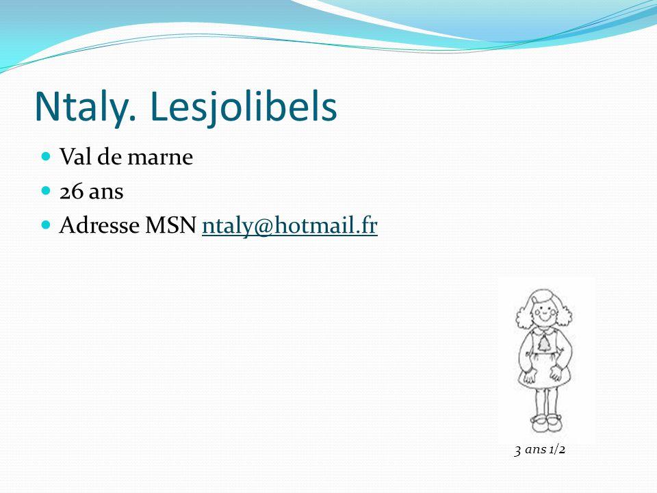 Ntaly. Lesjolibels Val de marne 26 ans Adresse MSN ntaly@hotmail.frntaly@hotmail.fr 3 ans 1/2