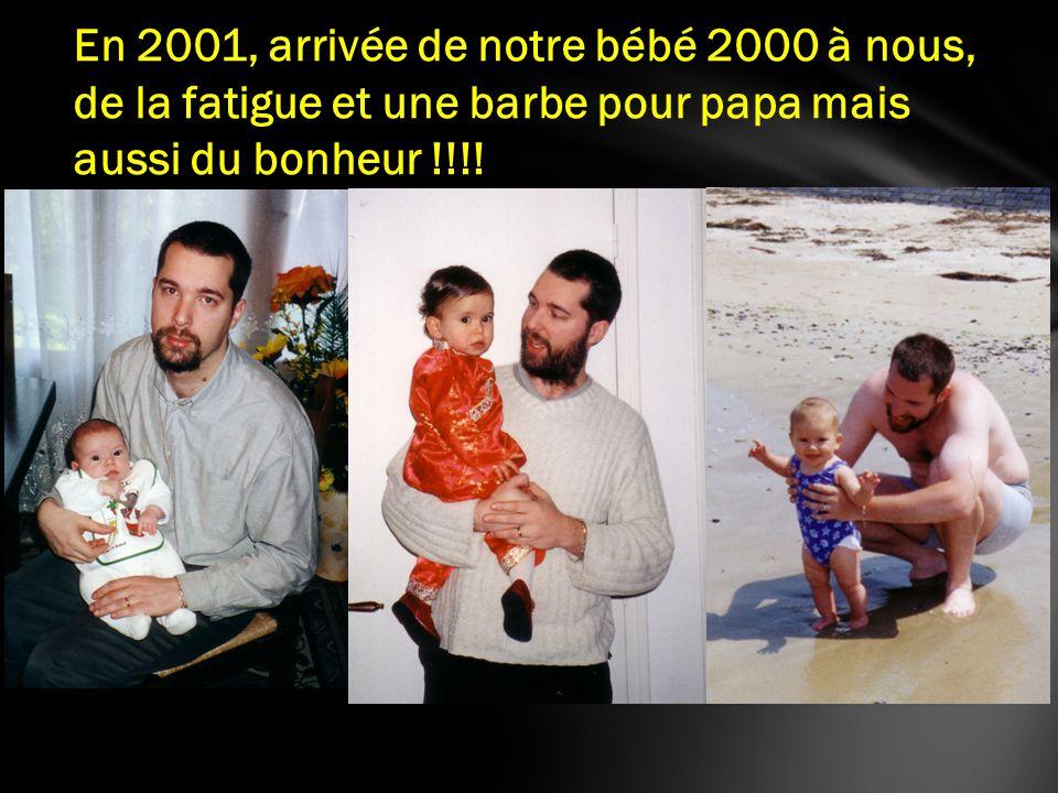 En 2001, arrivée de notre bébé 2000 à nous, de la fatigue et une barbe pour papa mais aussi du bonheur !!!!