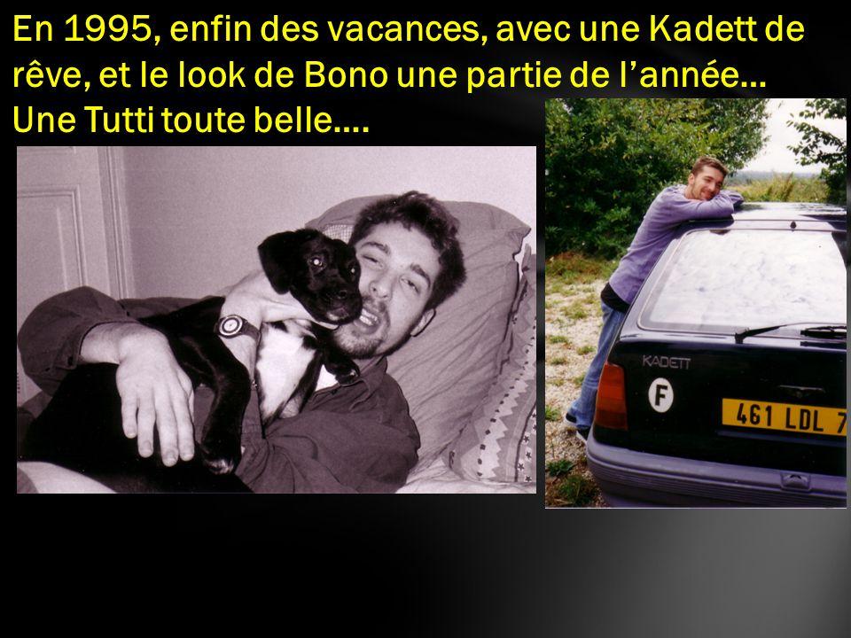 En 1995, enfin des vacances, avec une Kadett de rêve, et le look de Bono une partie de lannée… Une Tutti toute belle….
