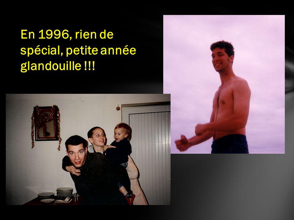 En 1996, rien de spécial, petite année glandouille !!!