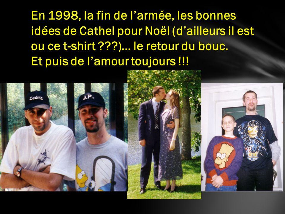 En 1998, la fin de larmée, les bonnes idées de Cathel pour Noël (dailleurs il est ou ce t-shirt ???)… le retour du bouc. Et puis de lamour toujours !!