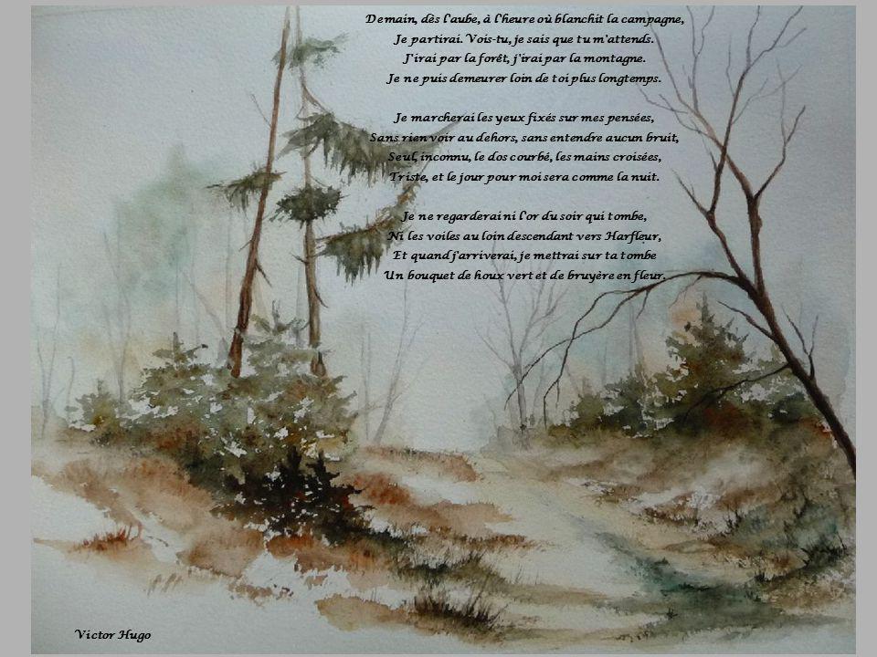 Demain, dès l'aube, à l'heure où blanchit la campagne, Je partirai. Vois-tu, je sais que tu m'attends. J'irai par la forêt, j'irai par la montagne. Je