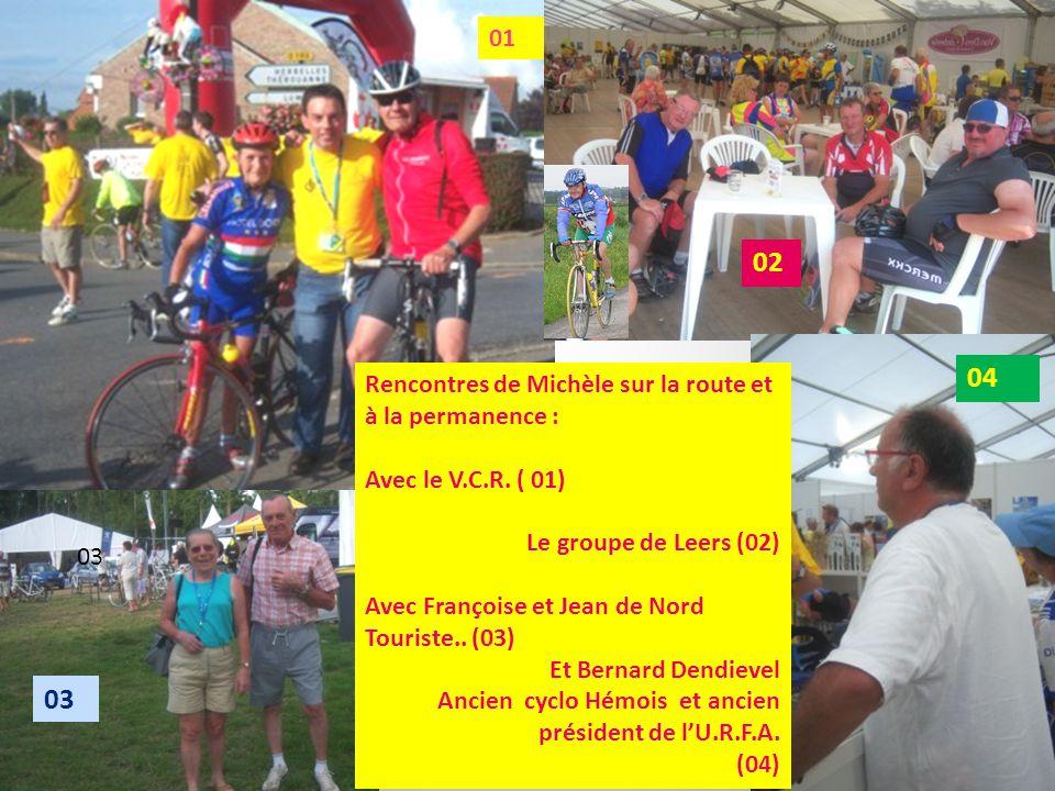Rencontres de Michèle sur la route et à la permanence : Avec le V.C.R. ( 01) Le groupe de Leers (02) Avec Françoise et Jean de Nord Touriste.. (03) Et