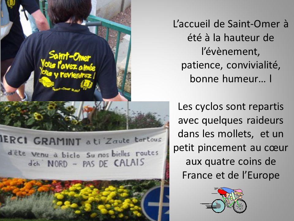 Laccueil de Saint-Omer à été à la hauteur de lévènement, patience, convivialité, bonne humeur… l Les cyclos sont repartis avec quelques raideurs dans les mollets, et un petit pincement au cœur aux quatre coins de France et de lEurope