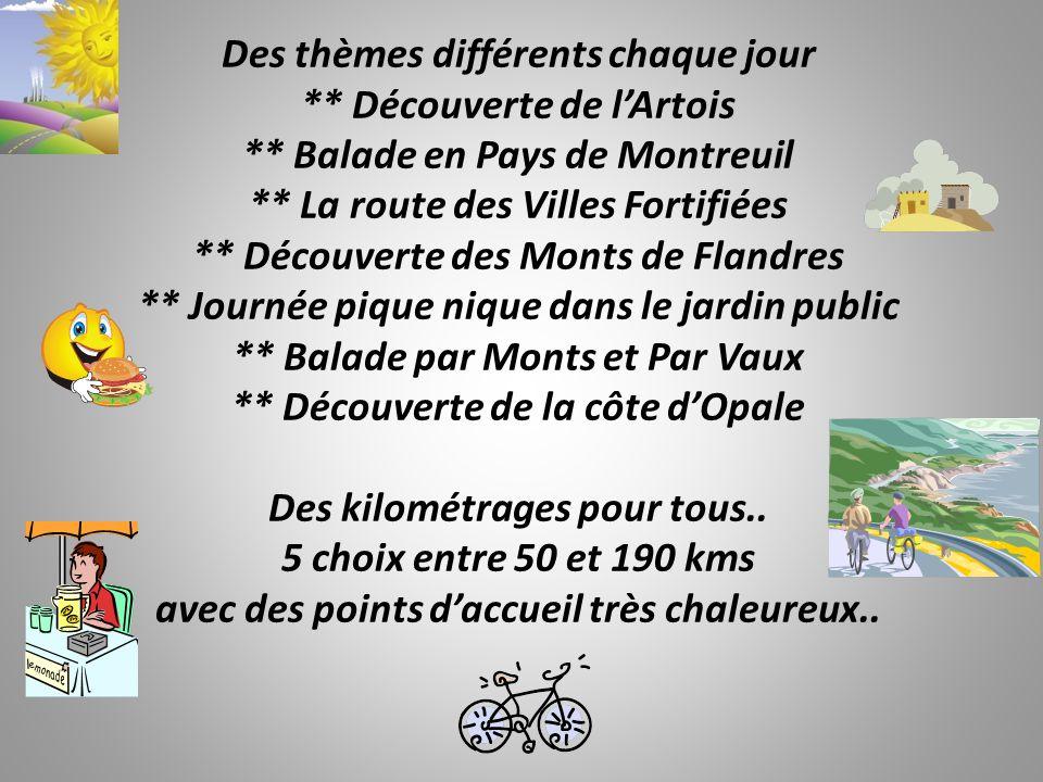 Des thèmes différents chaque jour ** Découverte de lArtois ** Balade en Pays de Montreuil ** La route des Villes Fortifiées ** Découverte des Monts de