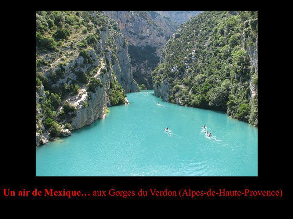 Un air de Mexique… aux Gorges du Verdon (Alpes-de-Haute-Provence)