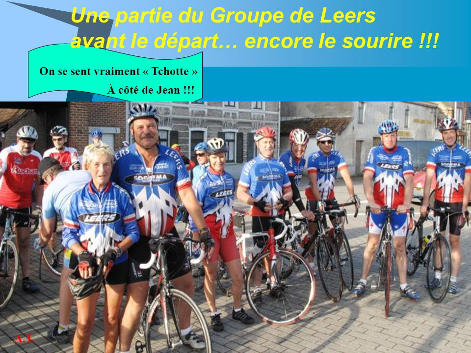 Une partie du Groupe de Leers avant le départ… encore le sourire !!! On se sent vraiment « Tchotte » À côté de Jean !!! A.T.