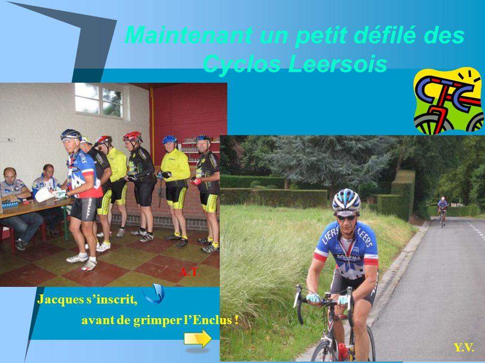 Maintenant un petit défilé des Cyclos Leersois A.T. Y.V. Jacques sinscrit, avant de grimper lEnclus !