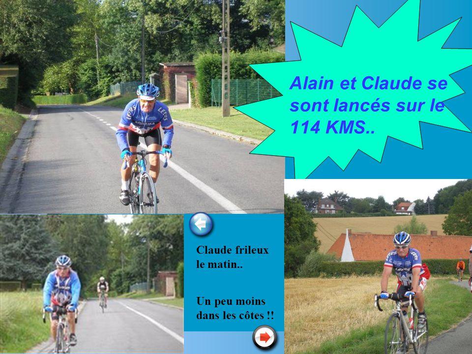 Alain et Claude se sont lancés sur le 114 KMS.. Claude frileux le matin.. Un peu moins dans les côtes !!