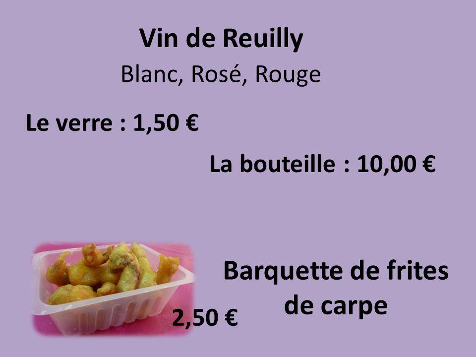 Vin de Reuilly Le verre : 1,50 La bouteille : 10,00 Barquette de frites de carpe Blanc, Rosé, Rouge 2,50