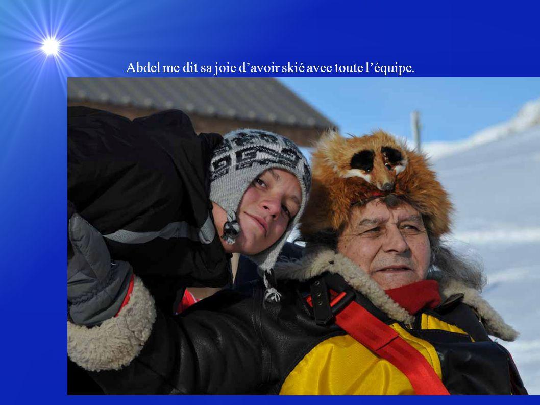 Abdel me dit sa joie davoir skié avec toute léquipe.