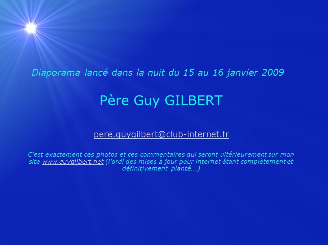 Diaporama lancé dans la nuit du 15 au 16 janvier 2009 Père Guy GILBERT pere.guygilbert@club-internet.fr C'est exactement ces photos et ces commentaire
