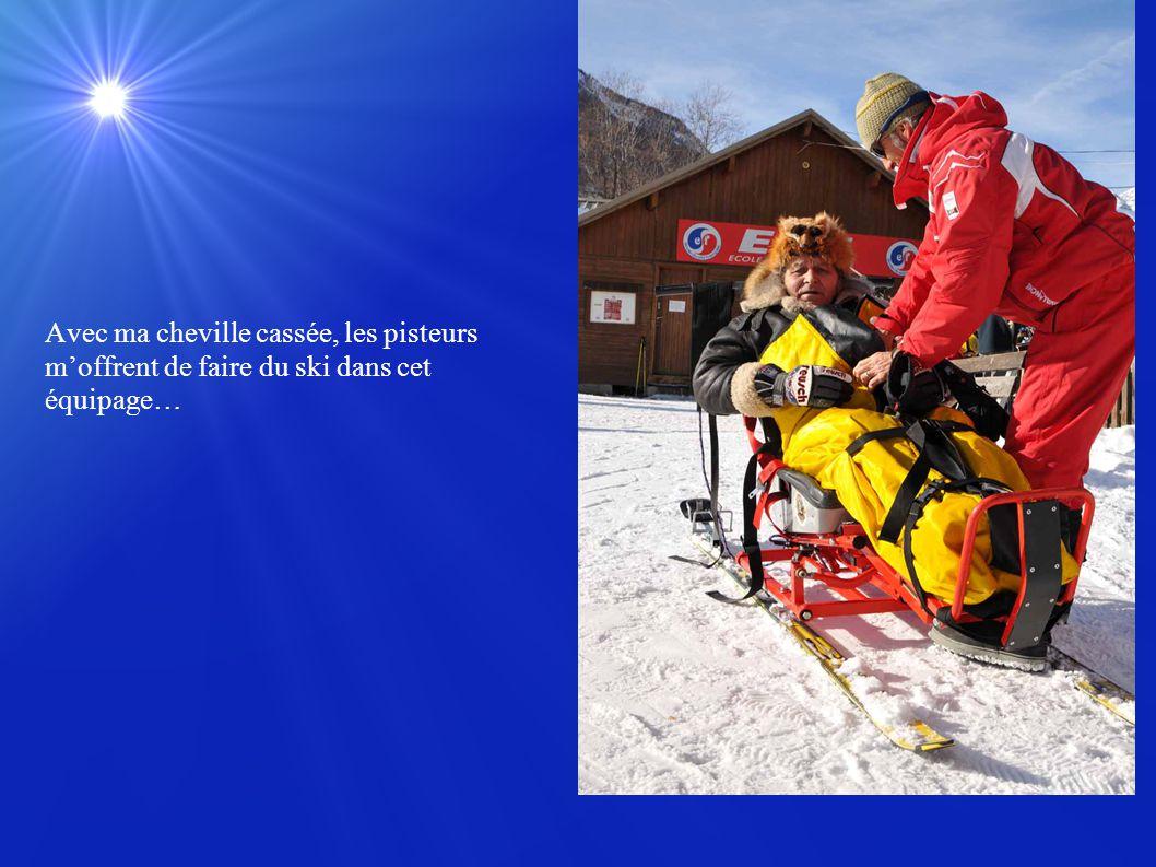 Avec ma cheville cassée, les pisteurs moffrent de faire du ski dans cet équipage…