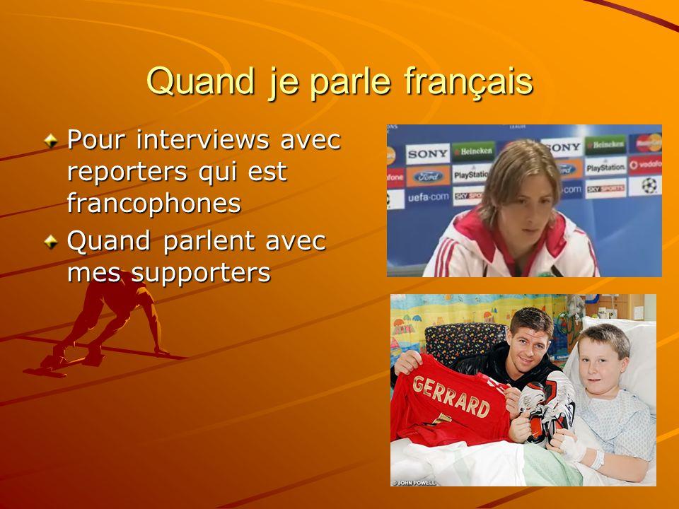 Quand je parle français Pour interviews avec reporters qui est francophones Quand parlent avec mes supporters