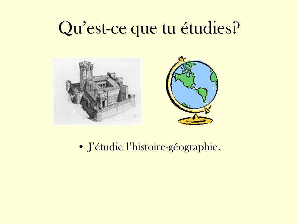 Quest-ce que tu étudies? Jétudie lhistoire-géographie.