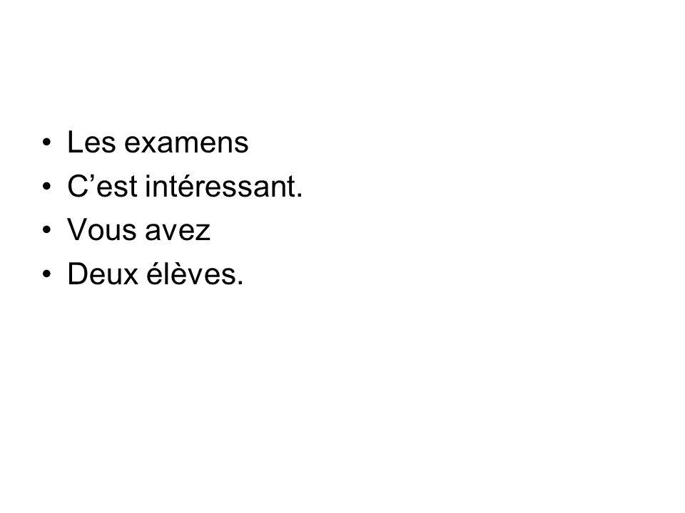 Les examens Cest intéressant. Vous avez Deux élèves.