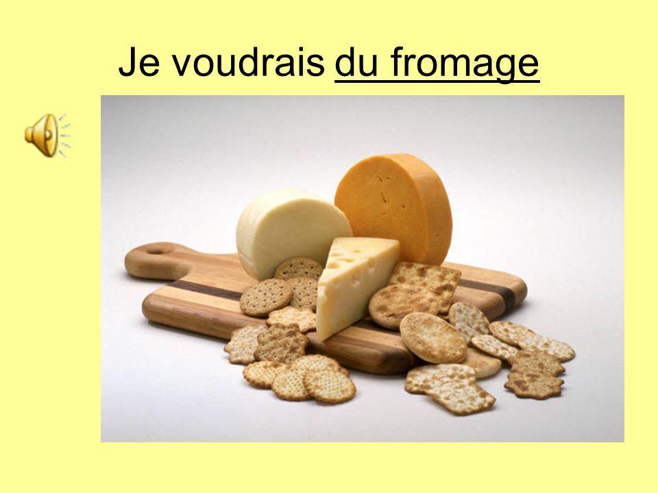 Je voudrais du fromage