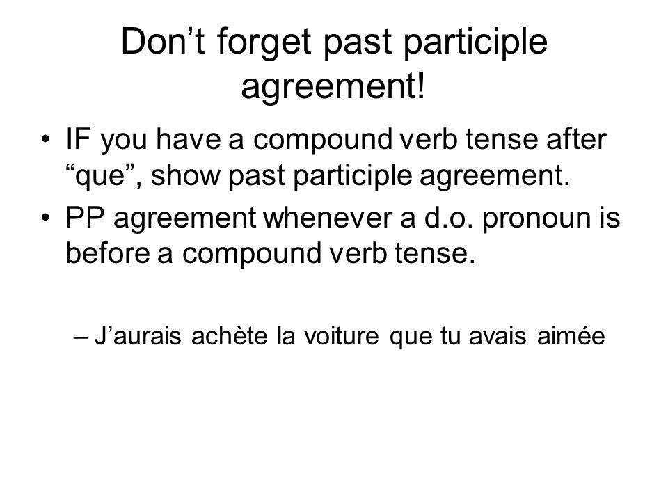 Dont forget past participle agreement.