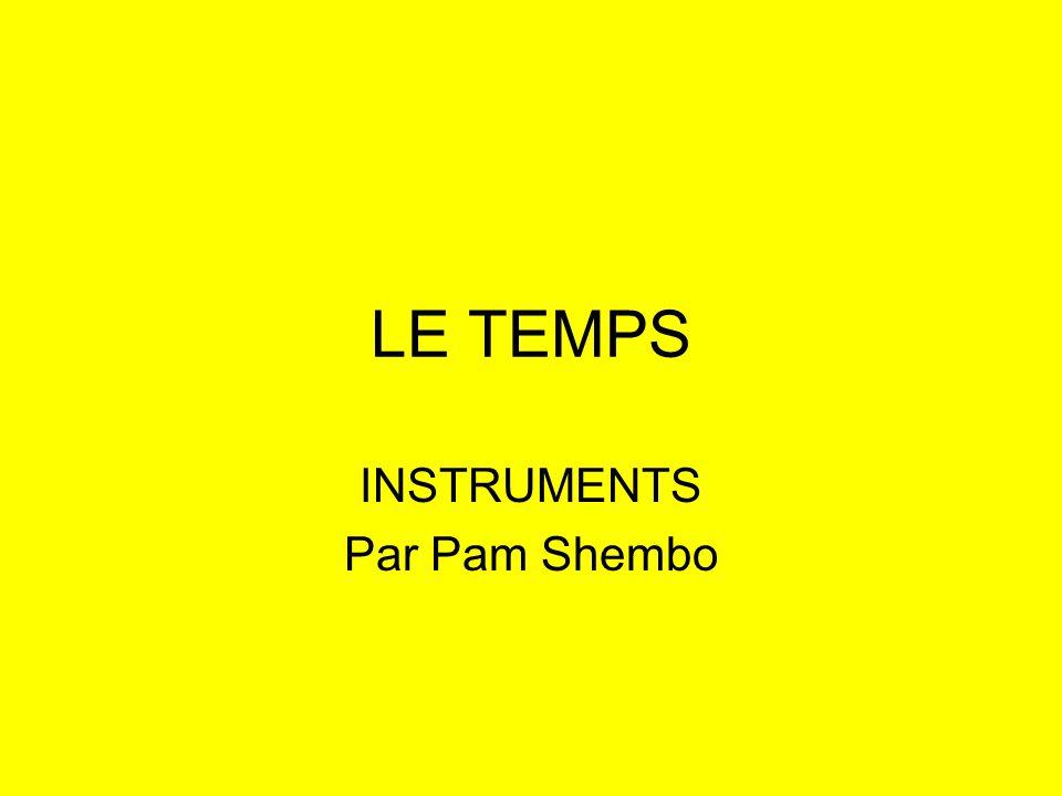 LE TEMPS INSTRUMENTS Par Pam Shembo