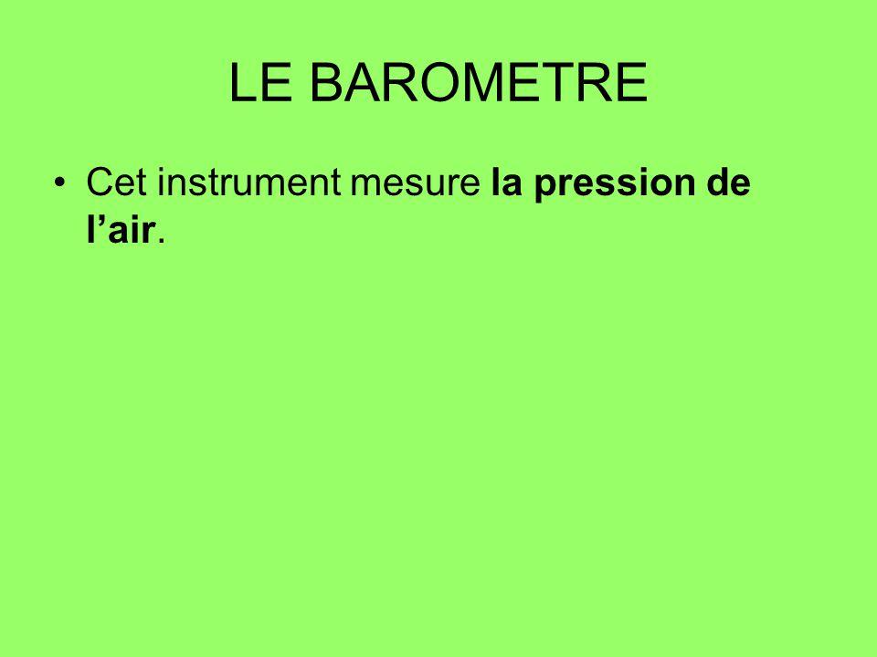 LE BAROMETRE Cet instrument mesure la pression de lair.