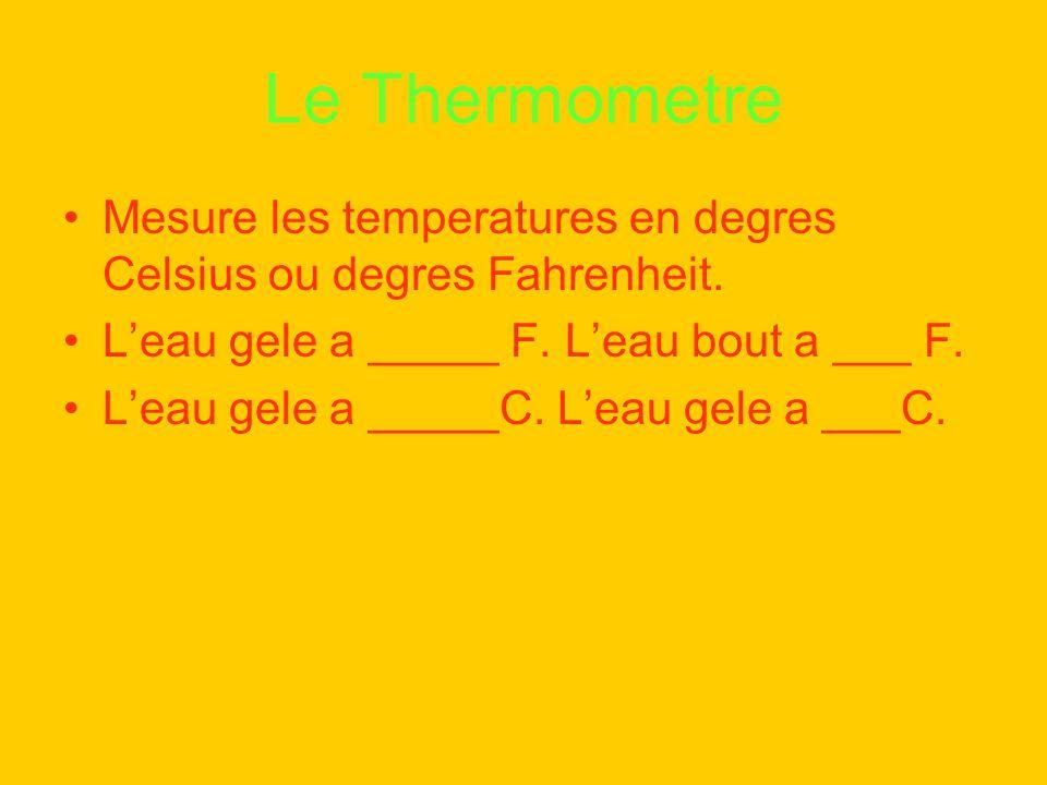 Le Thermometre Mesure les temperatures en degres Celsius ou degres Fahrenheit. Leau gele a _____ F. Leau bout a ___ F. Leau gele a _____C. Leau gele a