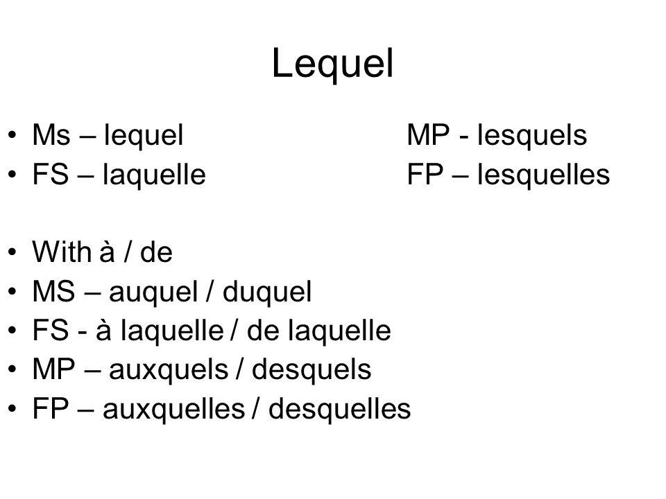 Lequel Ms – lequelMP - lesquels FS – laquelleFP – lesquelles With à / de MS – auquel / duquel FS - à laquelle / de laquelle MP – auxquels / desquels FP – auxquelles / desquelles