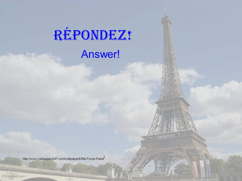 http://www.wallpapers247.com/wallpaper/Eiffel-Tower-Paris / répondez! Answer!