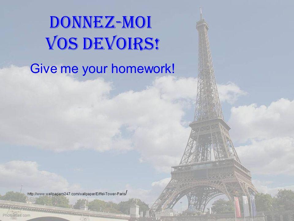http://www.wallpapers247.com/wallpaper/Eiffel-Tower-Paris / Donnez-moi vos devoirs! Give me your homework!
