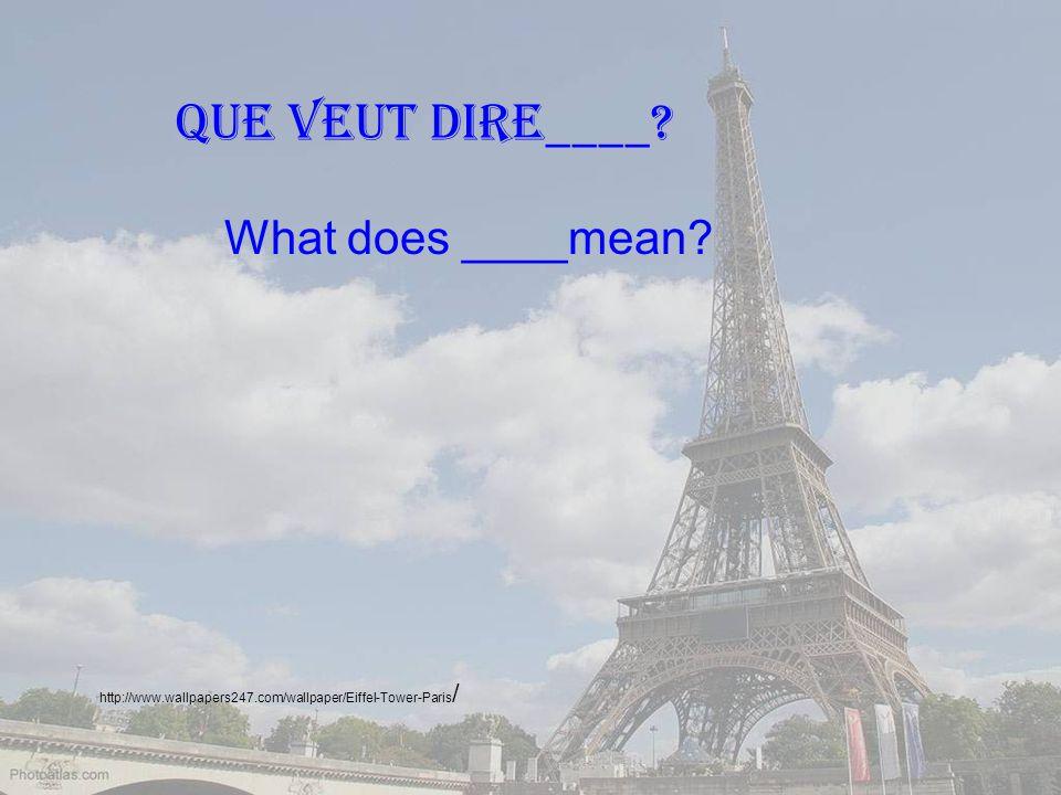 http://www.wallpapers247.com/wallpaper/Eiffel-Tower-Paris / Que veut dire____ What does ____mean