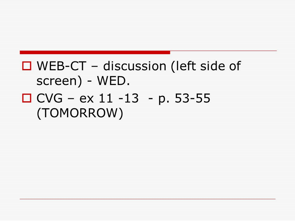 WEB-CT – discussion (left side of screen) - WED. CVG – ex 11 -13 - p. 53-55 (TOMORROW)