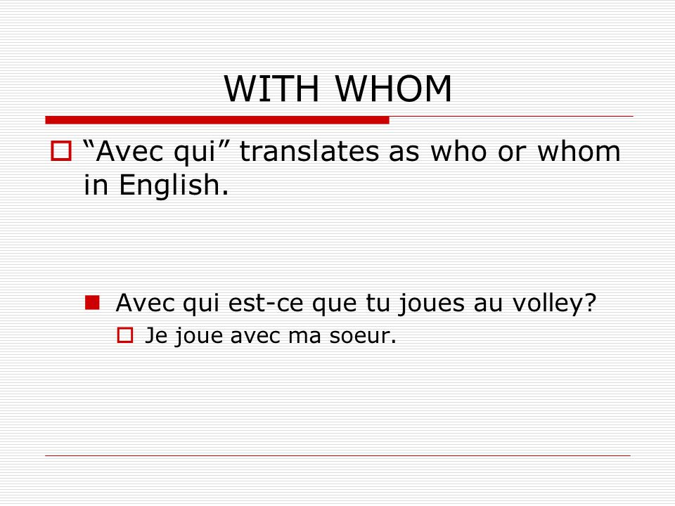 WHO Qui usually translates as who.Est-ce que does not have to follow qui.